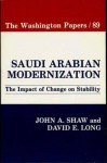 Saudi Arabian Modernization: The Impact of Change on Stability - John A. Shaw, David E. Long