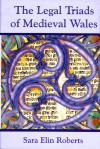 The Legal Triads of Medieval Wales - Sara Elin Roberts