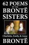 62 Poems by the Bronte Sisters - Charlotte Brontë, Emily Brontë, Anne Brontë