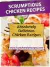 Scrumptious Chicken Recipes: Absolutely Delicious Chicken Recipes (Tasty Family Recipes) - Michelle Jones