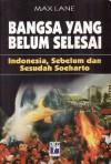 Bangsa yang Belum Selesai: Indonesia, Sebelum dan Sesudah Soeharto - Max Lane