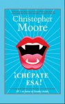 ¡Chúpate esa! (Vampire Trilogy #2) - Christopher Moore, Victoria Horrillo Ledesma