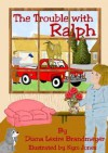 The Trouble With Ralph - Diana Lesire Brandmeyer