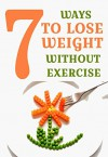 7 The Most Effective Ways To Lose Weight Without Exercise - Lisa Brown