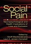 Social Pain: Neuropsychology and Health Implications of Loss and Exclusion - Geoff Maconald, Lauri A. Jensen-Campbell, American Psychological Association, Geoff Maconald