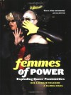 Femmes of Power: Exploding Queer Femininities - Del LaGrace Volcano, Del LaGrace Volcano