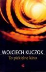 To piekielne kino - Wojciech Kuczok