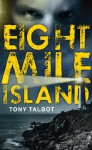 Eight Mile Island - Tony Talbot