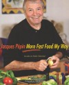 Jacques Pépin More Fast Food My Way - Jacques Pépin, Tom Hopkins