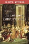 Last Great Dance on Earth - Sandra Gulland