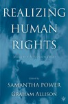 Realizing Human Rights: Moving from Inspiration to Impact - Samantha Power, Samantha Power