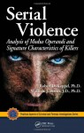 Serial Violence: Analysis of Modus Operandi and Signature Characteristics of Killers - Robert D. Keppel, William J. Birnes