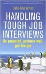 Handling Tough Job Interviews: Be Prepared, Perform Well, Get the Job - Julie-Ann Amos