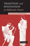 Tradition and Innovation in Hellenistic Poetry - Marco Fantuzzi, Richard Hunter