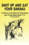 Shut Up and Eat Your Banana: Cartoons and Jokes for King Kong and Young Apes Ages 7-11 - Joel Rothman