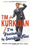 I'm Fascinated by Sacrifice Flies: Inside the Game We All Love - Tim Kurkjian, George F. Will