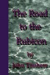 The Road to the Rubicon - John Timbers