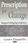 Prescription for Change: Managing and Controlling Change in Health Services - Laure Paquette