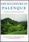 Sculpture of Palenque: The Cross Group, the North Group, the Olvidado, and Other Pieces - Merle Greene Robertson