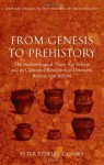 From Genesis to Prehistory: The Archaeological Three Age System and its Contested Reception in Denmark, Britain, and Ireland (Oxford Studies in the History of Archaeology) - Peter Rowley-Conwy