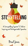 Storytelling: A Storytelling System To Deliver Inspiring and Unforgettable Speeches (Public Speaking, Storytelling, Speeches) - Brad Jones