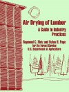 Air Drying of Lumber: A Guide to Industry Practices - Raymond Rietz, Rufus Page, Department Of Agriculture