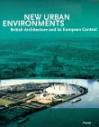 New Urban Environments: British Architecture and Its European Context - Peter Murray