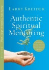 Authentic Spiritual Mentoring: Nurturing Believers Toward Spiritual Maturity - Larry Kreider