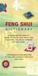 Feng Shui Dictionary: Everything You Need to Know to Assess Your Space, Find Solutions, and Bring Harmony to Your Home - Antonia Beattie