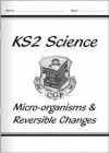 Micro-organisms & Reversible Changes: Key Stage Science: Unit 6B & 6D - Richard Parsons