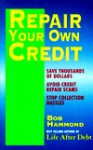 Repair Your Own Credit/Save Thousands of Dollars Avoid Credit Repair Scams Stop Collection Hassels - Bob Hammond