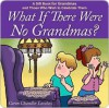 What if There Were No Grandmas?: A Gift Book for Grandmas and Those Who Wish to Celebrate Them - Caron Loveless, Dennis Hill