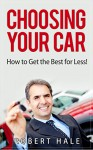 Choosing Your Car - How to Get the Best for Less! - Robert Hale
