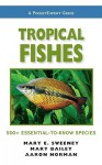 Tropical Fishes: 500+ Essential-To-Know Species - Mary E. Sweeney, Mary Bailey, Aaron Norman