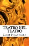 Teatro nel teatro: Sei personaggi in cerca d'autore - Ciascuno a suo modo - Questa sera si recita a soggetto - Luigi Pirandello