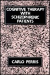 Cognitive Therapy with Schizophrenic Patients - Carlo Perris
