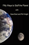 Fifty Ways to Stuff the Planet - Dave Blunt, Phil Knight