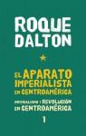 Imperialismo y Revolucion en Centroamerica: El Aparato Imperialista En Centroamerica - Roque Dalton