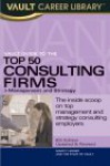 Vault Guide to the Top 50 Consulting Firms: Management and Strategy - Vault