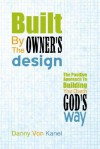 Built by the Owner's Design: The Positive Approach to Building Your Church God's Way - Danny Von Kanel