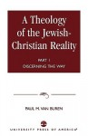 A Theology of the Jewish-Christian Reality: Part I: Discerning the Way - Buren Paul M. Van, Buren Paul M. Van
