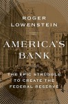 America's Bank: The Epic Struggle to Create the Federal Reserve - Roger Lowenstein