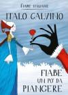 Fiabe un po' da piangere - Italo Calvino, Desideria Guicciardini