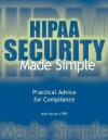 HIPAA Security Made Simple: Practical Advice for Compliance - Kate Borten