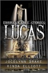 Unbreakable Stories: Lucas - Jocelynn Drake, Rinda Elliott