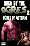 Bred by the Ogres 2: Ogres of Gotham - Fannie Tucker