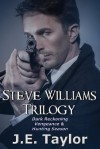 Steve Williams Trilogy: Dark Reckoning, Vengeance & Hunting Season (Steve Williams Series: Books 1, 2 & 3) - J.E. Taylor