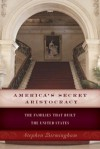 America's Secret Aristocracy: The Families that Built the United States - Stephen Birmingham