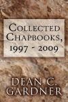 Collected Chapbooks, 1997 - 2009 - Dean C. Gardner