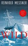 Wild: oder Der letzte Trip auf Erden (German Edition) - Reinhold Messner